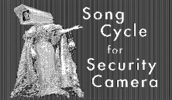 Song Cycle for Security Camera