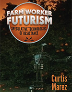 Farm Worker Futurism: Speculative Technologies of Resistance