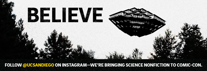 BELIEVE We're bringing science nonfiction to Comic-Con