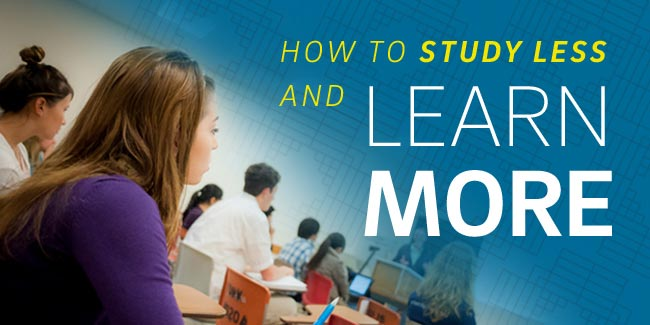 HOW TO STUDY LESS AND LEARN MORE
