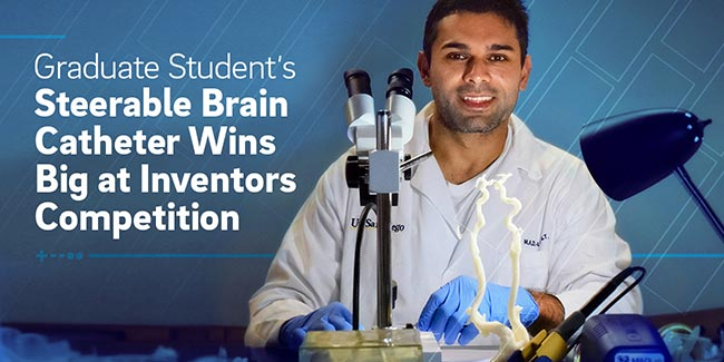 Graduate Student's Steerable Brain Catheter Wins Big at Inventors Competition
