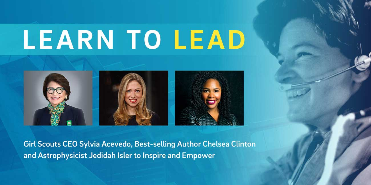 LEARN TO LEAD | Girl Scouts CEO Sylvia Acevedo, Best-selling Author Chelsea Clinton and Astrophysicist Jedidah Isler to Inspire and Empower