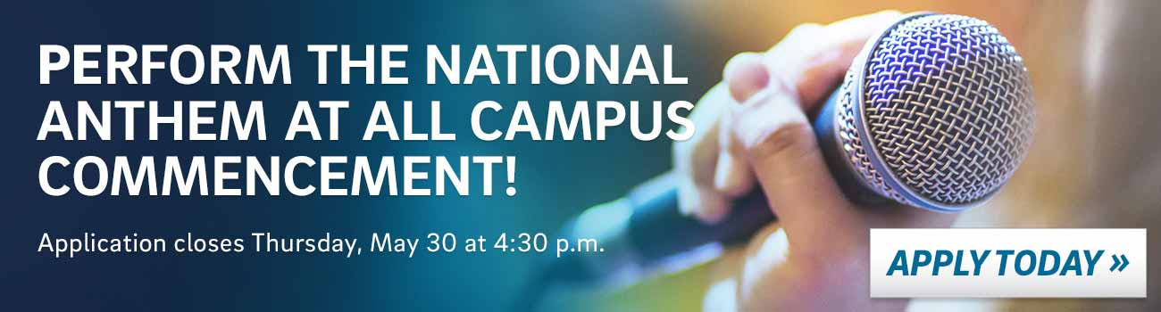 PERFORM THE NATIONAL ANTHEM AT ALL CAMPUS COMMENCEMENT! Application closes Thu
