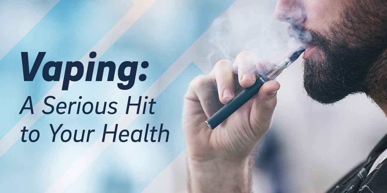 Vaping: A Serious Hit to Your Health