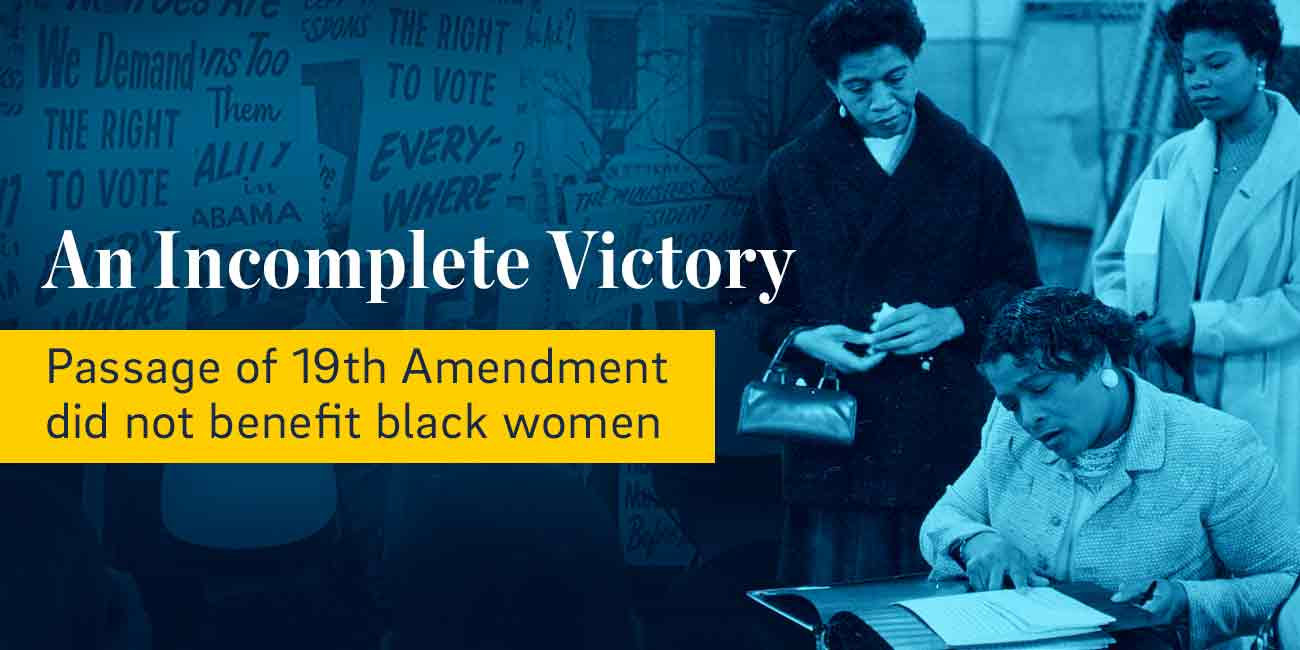 An Incomplete Victory: Passage of 19th Amendment did not benefit black women