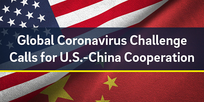 Global Coronavirus Challenge Calls for U.S-China Cooperation