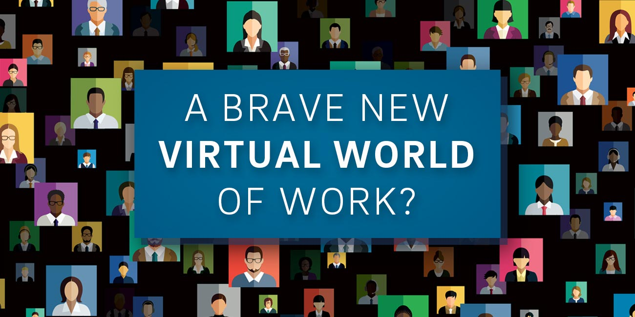 Lead: A Brave New Virtual World of Work