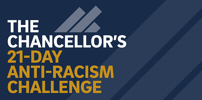 Join the Chancellor's 21-Day Anti-Racism Challenge.