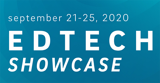 EdTech Showcase September 21 through 25, 2020.