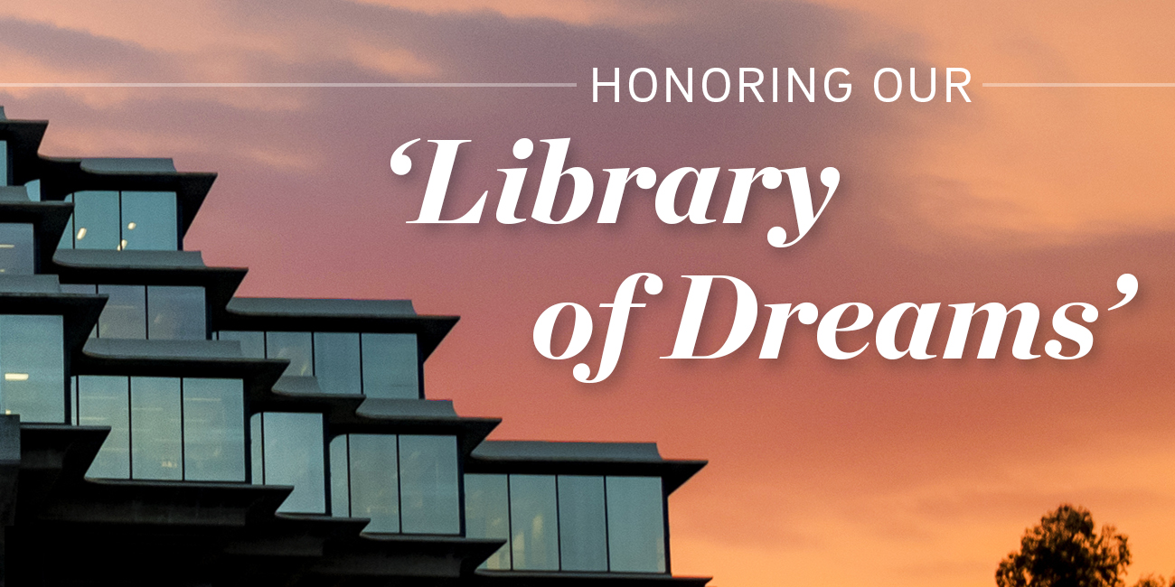 Honoring Our 'Library of Dreams'.