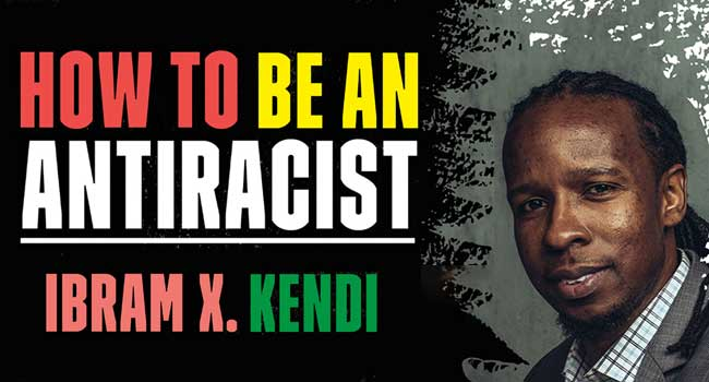 How to be an Antiracist with Ibran X. Kendi.