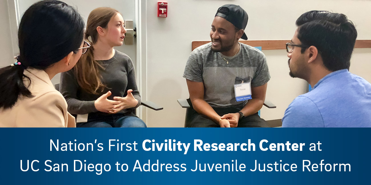 Nation's First Civility Research Center at UC San Diego to Address Juvenile Justice Reform.