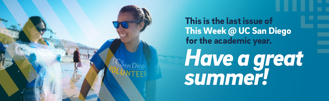 This is the last issue of This Week at UC San Diego for the academic year. Have a great summer.